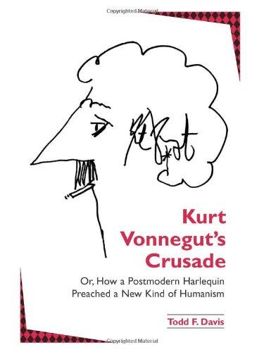 Kurt Vonnegut's Crusade Or, How a Postmodern Harlequin Preached a New Kind of Humanism (S U N Y Series in Postmodern Culture) PDF