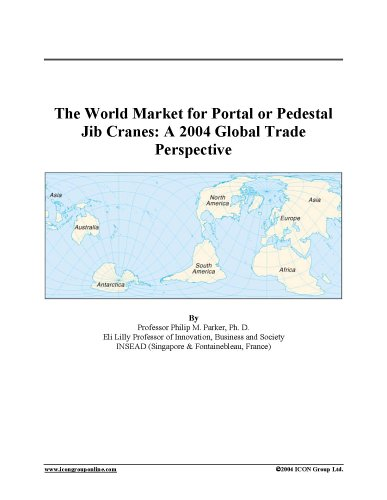 The World Market for Portal or Pedestal Jib Cranes: A 2004 Global Trade Perspective