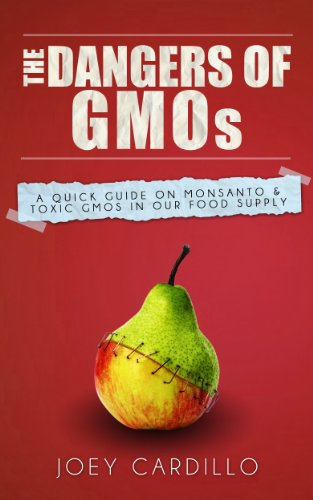The Dangers of GMOs: A Quick Guide On Monsanto & Toxic GMOs In Our Food Supply