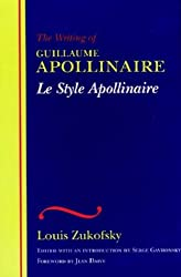 Le Style Apollinaire: The Writing of Guillaume Apollinaire (The Wesleyan Centennial Edition of the Complete Critical Writings of Louis Zukofsky)
