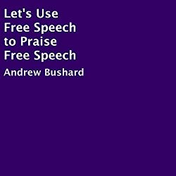 Let's Use Free Speech to Praise Free Speech