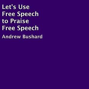 Let's Use Free Speech to Praise Free Speech Audiobook