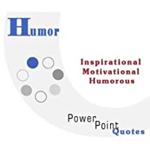 Humor Quotations: Inspirational, Motivational, and Humorous Quotes on Powerpoint