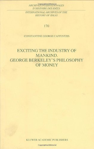 Exciting the Industry of Mankind George Berkeley's Philosophy of Money (International Archives of the History of Ideas...