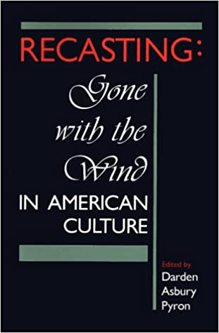 Recasting: Gone with the Wind in American Culture (A Florida International University book)