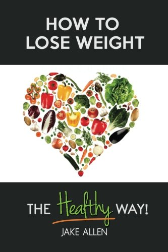 How to Lose Weight: The Healthy Way