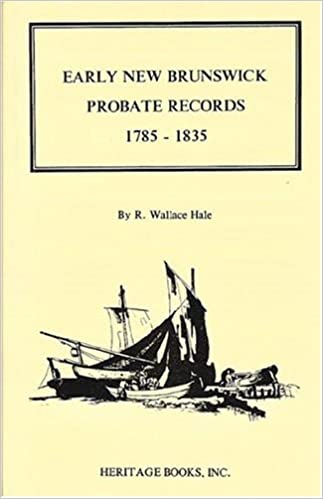 Early New Brunswick (Canada) Probate Records, 1785-1835, Wallace Hale, R.