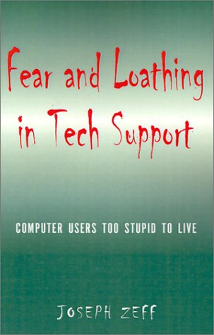 Download Fear and Loathing in Tech Support: Computer Users Too Stupid to Live PDF