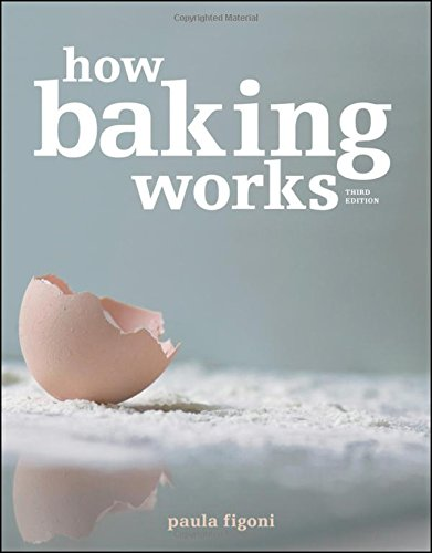 How Baking Works: Exploring the Fundamentals of Baking Science, 3rd edition. by Paula Figoni