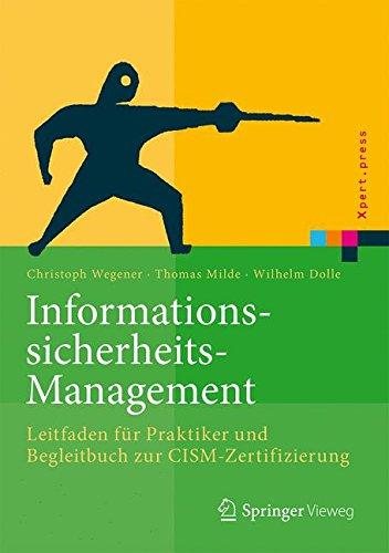 Informationssicherheits-Management: Leitfaden für Praktiker und Begleitbuch zur CISM-Zertifizierung (Xpert.press)