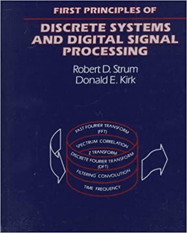 First principles of discrete systems and digital signal processing first principles of discrete systems and digital signal processing addison wesley series in electrical engineering robert d strum donald e kirk fandeluxe Image collections