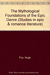 The Mythological Foundations of the Epic Genre: The Solar Voyage As the Hero's Journey (Studies in Epic and Romance Literature, Vol 1)