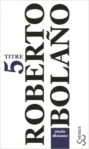 Roberto Bolaño - Etoile distante sur Bookys