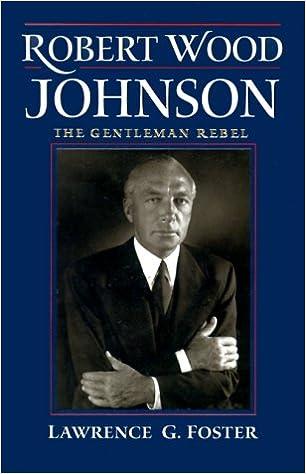 The Gentleman Rebel Robert Wood Johnson