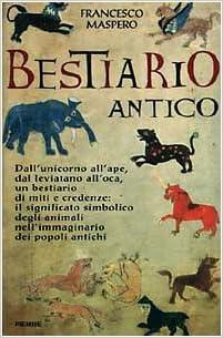 Francesco Maspero - Bestiario antico. Gli animali-simbolo e il loro significato nell'immaginario dei popoli antichi (1997)