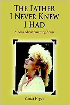 The Father I Never Knew I Had: A Book About Surviving Abuse