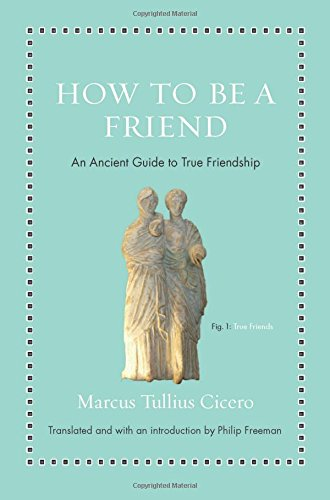 How to Be a Friend: An Ancient Guide to True Friendship (Ancient Wisdom for Modern Readers) by Princeton University Press