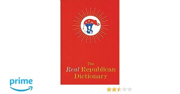c532ac92a7a7 The Real Republican Dictionary  Robert Lasner  9780975251744  Amazon.com   Books