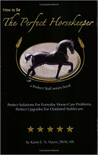 How to be the perfect horsekeeper karen e n hayes 9780974755427 how to be the perfect horsekeeper karen e n hayes 9780974755427 amazon books fandeluxe Gallery