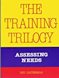 The Training Trilogy : Assessing Needs, Leatherman, Dick, 0874251419