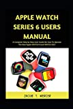 Apple Watch Series 6 Users Manual: A Complete Step