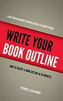Write Your Book Outline: How to Create Your book Outline in 30 Minutes by [Gallagher, Patrick X.]