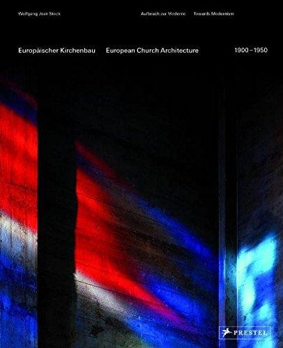 Europäischer Kirchenbau 1900-1950 - European Church Architecture 1900-1950: Aufbruch zur Moderne - Towards Modernity: Towards Modernism