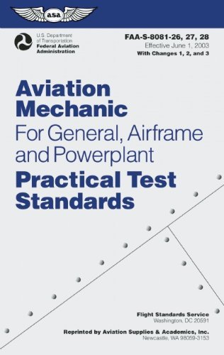 By Federal Aviation Administratio Aviation Mechanic Practical Test Standards for General, Airframe and Powerplant: FAA-S-8081-26, -27, (2008 Edition) PDF