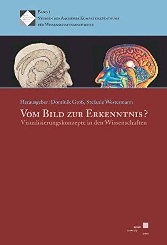 Vom Bild zur Erkenntnis - Visualisierungskonzepte in den Wissenschaften (Studien des Aachener Kompetenzzentrums für Wissenschaftsgeschichte)