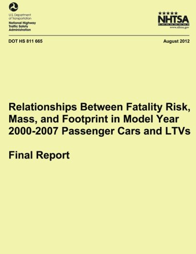 Relationships Between Fatality Risk, Mass, and Footprint in Model Year 2000-2007 Passenger Cars and LTVs ? Final Report (NHTSA Technical Report DOT HS 811 665)
