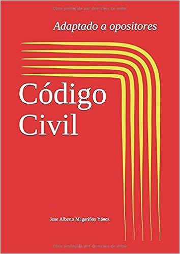 Código Civil: Adaptado a opositores: Actualizado 2018 Legislación adaptada a opositores: Amazon.es: Magariños Yánez, Sr. Jose Alberto: Libros