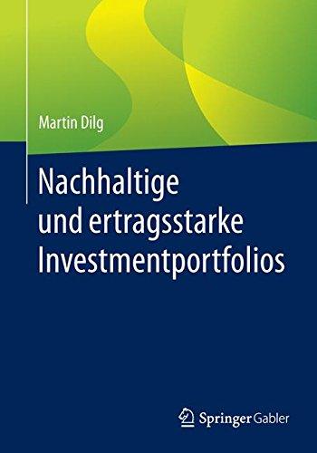 Nachhaltige und ertragsstarke Investmentportfolios Taschenbuch – 7. April 2019 Martin Dilg Springer Gabler 3658143584 Business/Economics