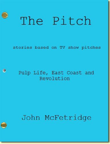 The Pitch: Pulp Life, East Coast and Revolution, stories based on TV show pitches
