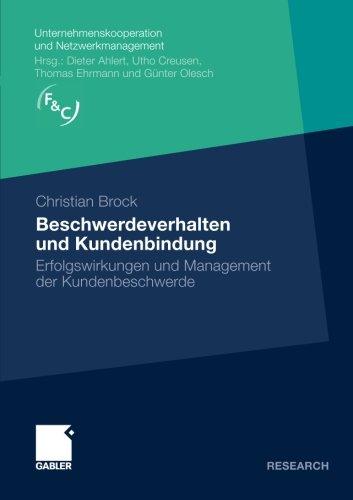 Beschwerdeverhalten und Kundenbindung: Erfolgswirkungen und Management der Kundenbeschwerde (Unternehmenskooperation und Netzwerkmanagement)