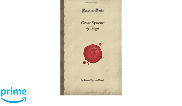 Great Systems of Yoga (Forgotten Books): Amazon.es: Ernest ...