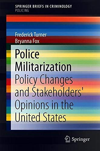 Police Militarization: Policy Changes and Stakeholders' Opinions in the United States (SpringerBriefs in Criminology)