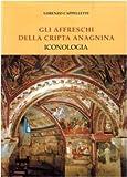 Gli Affreschi Della Cripta Anagnina : Iconologia, Cappelletti, Lorenzo, 8876529101