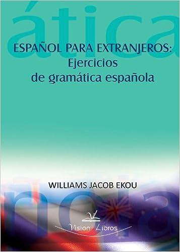 Español Para Extranjeros: Ejercicios De Gramática Española: Amazon.es: EKOU, WILLIAMS JACOB: Libros