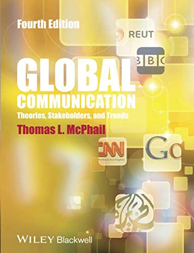 Global Communication: Theories, Stakeholders and Trends, 4th Edition: Theories, Stakeholders and Trends, 4th Edition