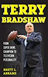 Terry Bradshaw: From Super Bowl Champion to Television Personality (Sports Icons and Issues in Popular Culture)