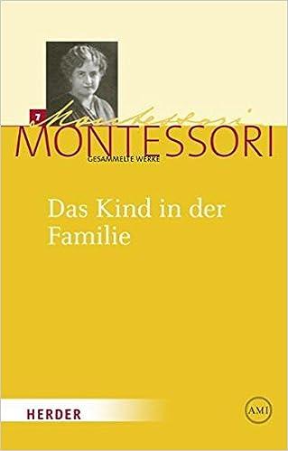 Maria Montessori Gesammelte Werke Das Kind In Der Familie Amazon
