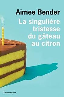 La singulière  tristesse du gâteau au citron : roman, Bender, Aimee