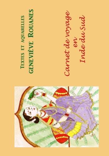 Carnet de voyage en Inde du Sud (Carnets de voyage l'aquarelle) (Volume 4)  [Rouanes, Genevieve] (Tapa Blanda)
