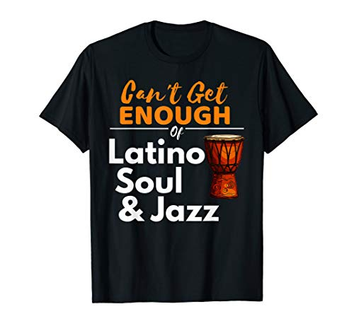 Can't Get Enough Of Latino Soul And Jazz - Cuban Jazz Shirt - Rhythm Brazilian Section