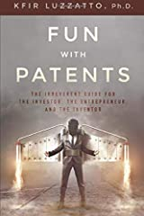Fun with Patents: The Irreverent Guide for the Investor, the Entrepreneur, and the Inventor Paperback
