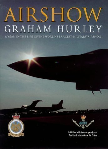Airshow: A Year in the Life of The World's Largest Military Airshow 1st (first) Edition by Hurley, Graham published by Orion (1998)