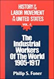 History of the Labor Movement in the United States Vol. 4 : The Industrial Workers of the World, Foner, Philip S., 0717803961
