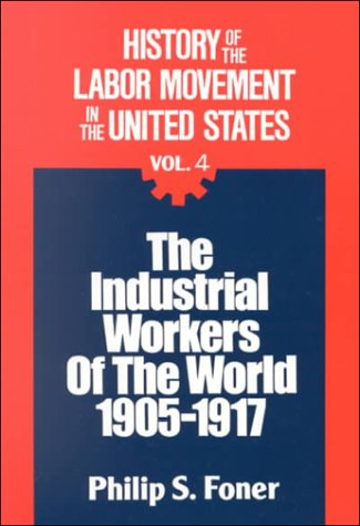 History of the Labor Movement in the United States: Industrial Workers of the - Union Movement