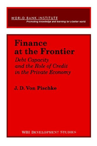 Finance at the Frontier: Debt Capacity and the Role of Credit in the Private Economy (WBI Development Studies)