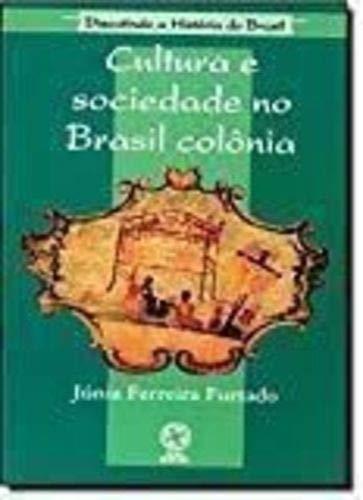 Cultura e Sociedade no Brasil Colônia - Coleção Discutindo a História do Brasil